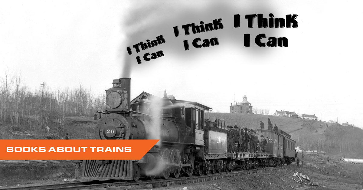 Black and white photograph of an old steam engine in 1902 with the words I think I can, labeled books about trains